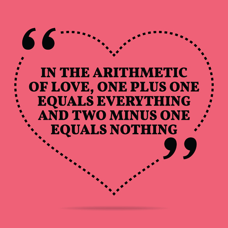 nothing: Inspirational love marriage quote. In the arithmetic of love, one plus one equals everything and two minus one equals nothing. Simple trendy design.