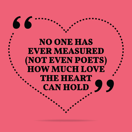 measured: Inspirational love marriage quote. No one has ever measured (not even poets) how much love the heart can hold. Simple trendy design.