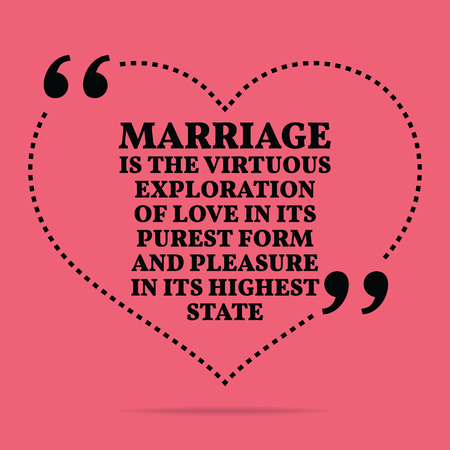 highest: Inspirational love marriage quote. Marriage is the virtuous exploration of love in its purest form and pleasure in its highest state. Simple trendy design. Illustration