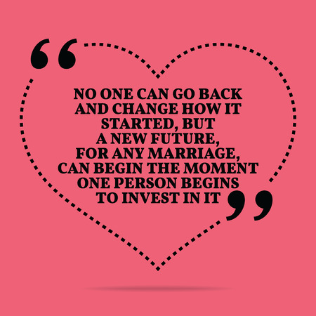 back to the future: Inspirational love marriage quote. No one can go back and change how it started, but a new future, for any marriage, can begin the moment one person begins to invest in it. Simple trendy design. Illustration