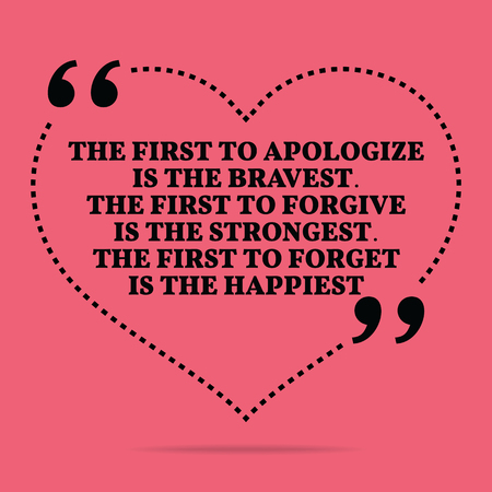 apologize: Inspirational love marriage quote. The first to apologize is the bravest. The first to forgive is the strongest. The first to forget is the happiest. Simple trendy design.