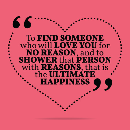 someone: Inspirational love marriage quote. To find someone who will love you for no reason, and to shower that person with reasons, that is the ultimate happiness. Simple trendy design. Illustration