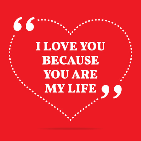simple life: Inspirational love quote. I love you because you are my life. Simple trendy design.