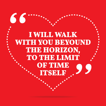 time limit: Inspirational love quote. I will walk with you beyound the horizon, to the limit of time itself. Simple trendy design. Illustration