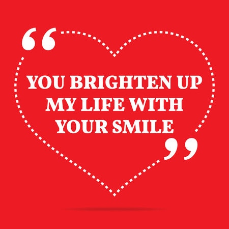 simple life: Inspirational love quote. You brighten up my life with your smile. Simple trendy design.
