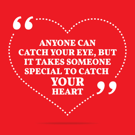 catch: Inspirational love quote. Anyone can catch your eye, but it takes some one special to catch your heart. Simple trendy design.