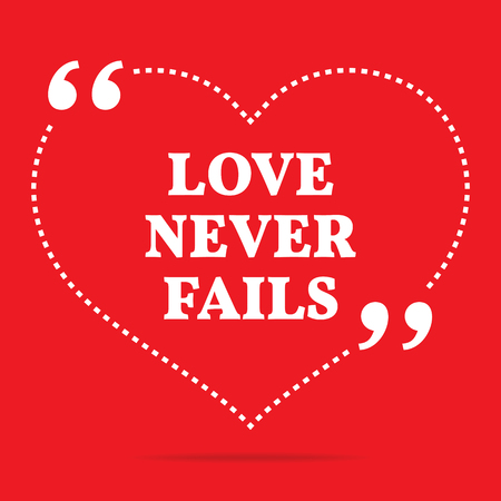 fails: Inspirational love quote. Love never fails. Simple trendy design.