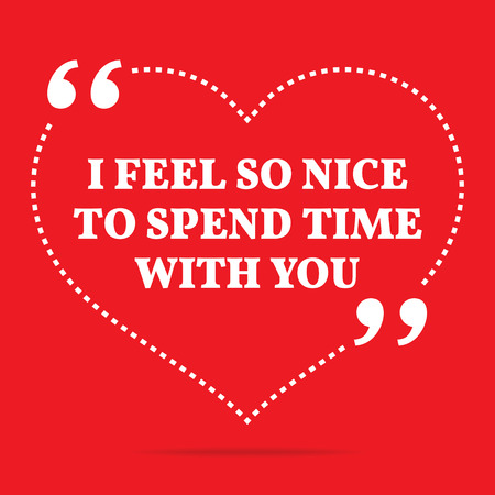 spend: Inspirational love quote. I feel so nice to spend time with you. Simple trendy design. Illustration