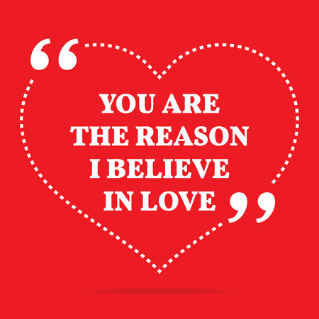 love you: Inspirational love quote. You are the reason I believe in love. Simple trendy design.