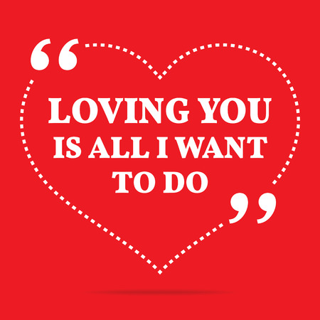 i want you: Inspirational love quote. Loving you is all I want to do. Simple trendy design. Illustration