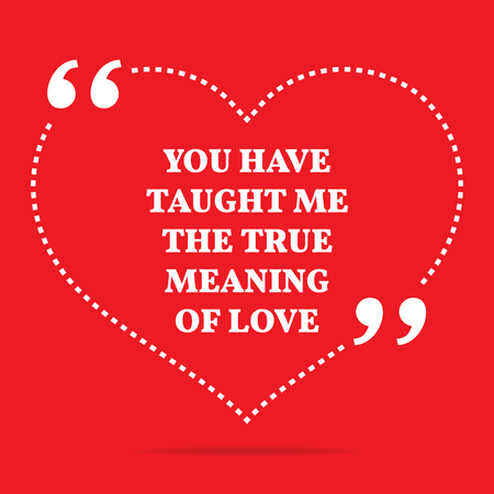 Inspirational love quote. You have taught me the true meaning of love. Simple trendy design.