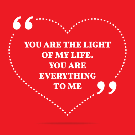 simple life: Inspirational love quote. You are the light of my life. You are everything to me. Simple trendy design.