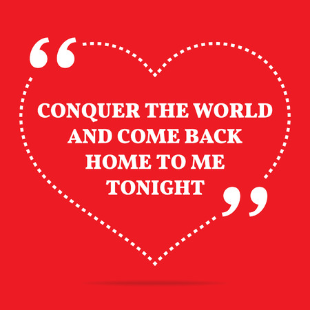come back: Inspirational love quote. Conquer the world and come back home to me tonight. Simple trendy design. Illustration