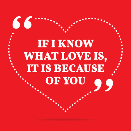 what if: Inspirational love quote. If I know what love is, it is because of you. Simple trendy design.