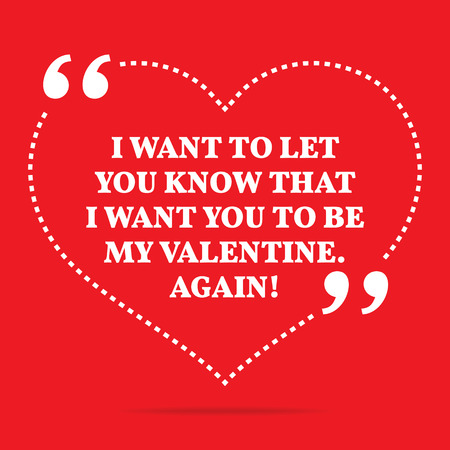 i want you: Inspirational love quote. I want to let you know that I want you to be my Valentine. Again! Simple trendy design.