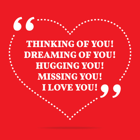 thinking of you: Inspirational love quote. Thinking of you! Dreaming of you! Hugging you! Missing you! I love you! Simple trendy design.