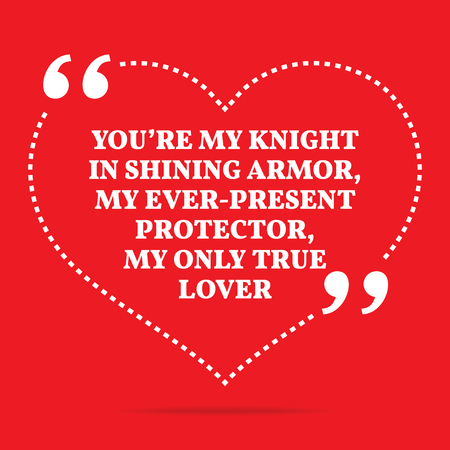 the protector: Inspirational love quote. Youre my knight in shining armor, my ever-present protector, my only true lover. Simple trendy design. Illustration