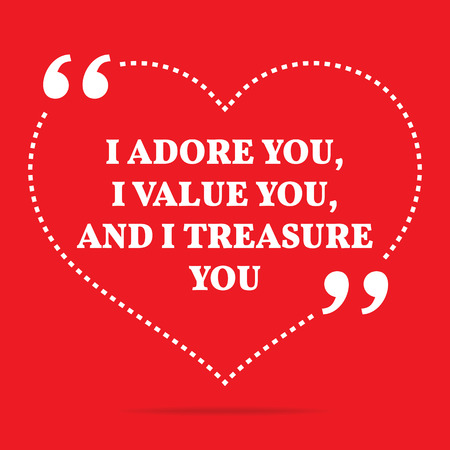 adore: Inspirational love quote. I adore you, I value you, and I treasure you. Simple trendy design. Illustration