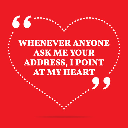 your point: Inspirational love quote. Whenever anyone ask me your address, I point at my heart. Simple trendy design.