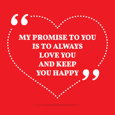 promise: Inspirational love quote. My promise to you is to always love you and keep you happy. Simple trendy design.