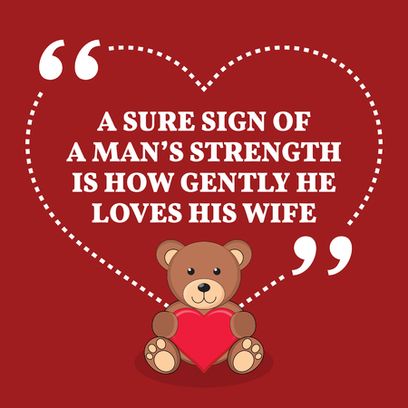 gently: Inspirational love marriage quote. A sure sign of a mans strength is how gently he loves his wife. Simple trendy design.