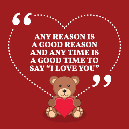 reason: Inspirational love marriage quote. Any reason i a good reason and any time is a good time to say I love you. Simple trendy design. Illustration