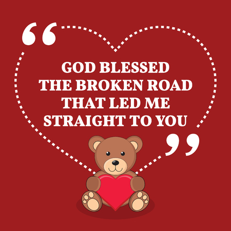 blessed: Inspirational love marriage quote. God blessed the broken road that led me straight to you. Simple trendy design.