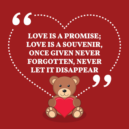 promise: Inspirational love marriage quote. Love is a promise; love is a souvenir, once given never forgotten, never let it disappear. Simple trendy design. Illustration