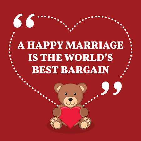 bargain: Inspirational love marriage quote. A happy marriage is the worlds best bargain. Simple trendy design.