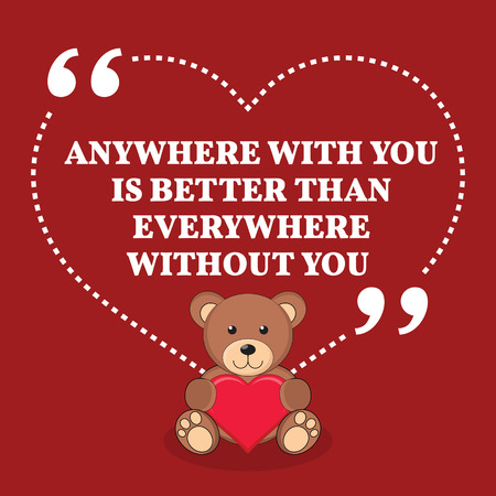 anywhere: Inspirational love marriage quote. Anywhere with you is better than everywhere without you. Simple trendy design.