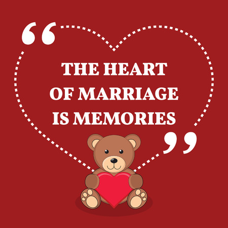 memories: Inspirational love marriage quote. The heart of marriage is memories. Simple trendy design.