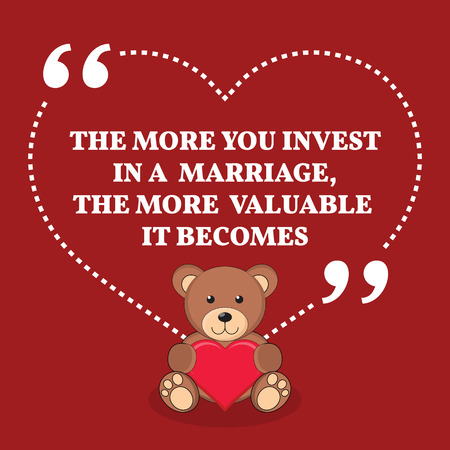 valuable: Inspirational love marriage quote. The more you invest in a marriage, the more valuable it becomes. Simple trendy design. Illustration