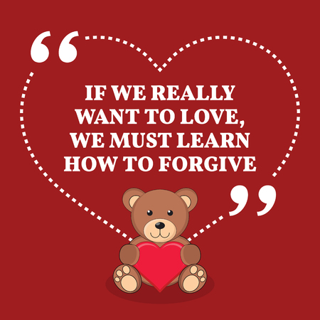 forgive: Inspirational love marriage quote. If we really want to love, we must learn how to forgive. Simple trendy design.
