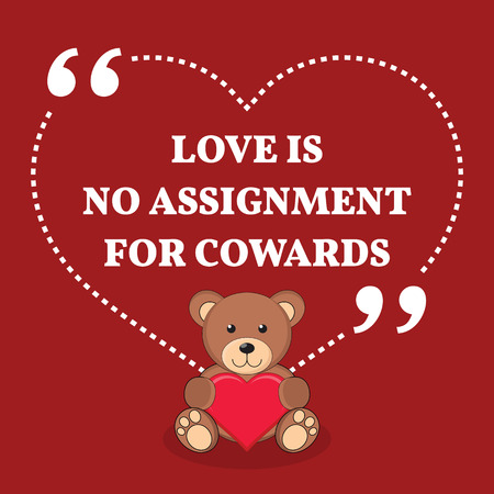 coward: Inspirational love marriage quote. Love is no assignment for cowards. Simple trendy design.