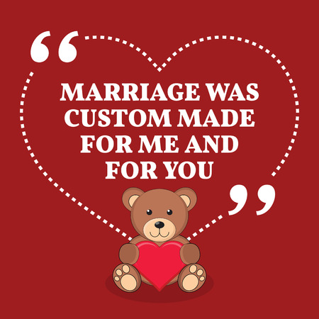 custom made: Inspirational love marriage quote. Marriage was custom made for me and for you. Simple trendy design.