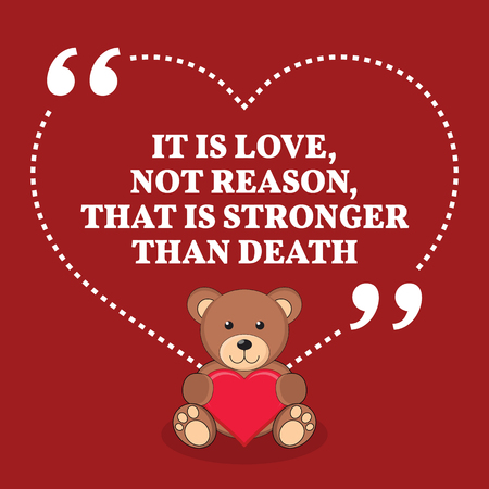 reason: Inspirational love marriage quote. It is love, not reason, that is stronger than death. Simple trendy design. Illustration