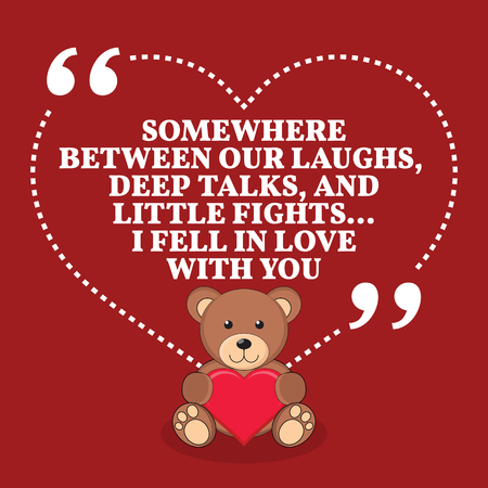 laughs: Inspirational love marriage quote. Somewhere between our laughs, deep talks, and little fights... I fell in love with you. Simple trendy design. Illustration