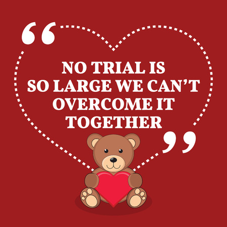 overcome: Inspirational love marriage quote. No trial is so large we cant overcome it together. Simple trendy design.