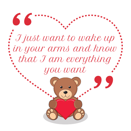 i want you: Inspirational love quote. I just want to wake up in your arms and know that I am everything you want. Simple cute design. Illustration