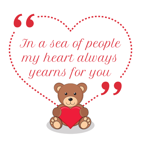 yearn: Inspirational love quote. In a sea of people my heart always yearns for you. Simple cute design. Illustration