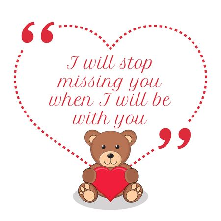 be missing: Inspirational love quote. I will stop missing you when I will be with you. Simple cute design.