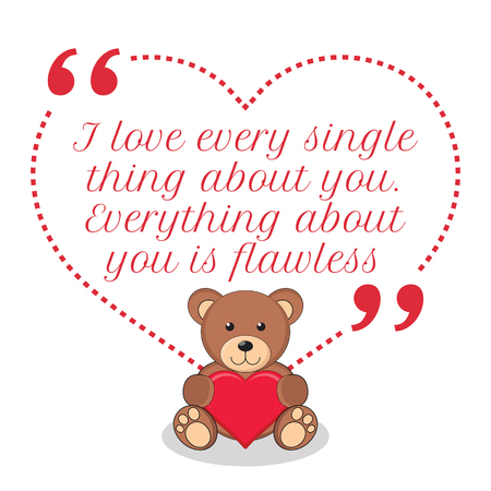 flawless: Inspirational love quote. I love every single thing about you. Everything about you is flawless. Simple cute design. Illustration