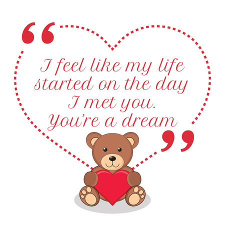 day dream: Inspirational love quote. I feel like my life started on the day I met you. Youre a dream. Simple cute design. Illustration