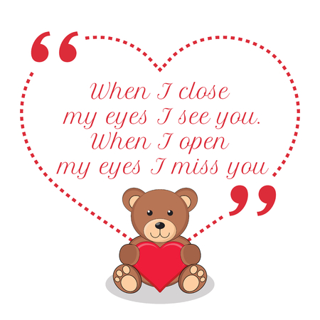 Inspirational love quote. When I close my eyes I see you. When I open my eyes I miss you. Simple cute design.