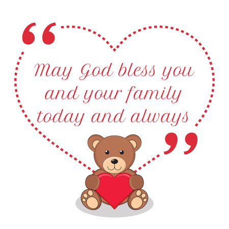 bless: Inspirational love quote. May God bless you and your family today and always. Simple cute design.