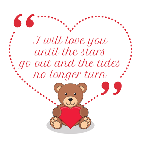 go out: Inspirational love quote. I will love you until the stars go out and the tides no longer turn. Simple cute design.