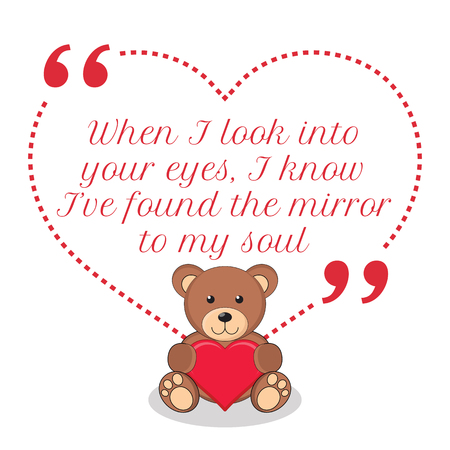 look in mirror: Inspirational love quote. When I look into your eyes, I know Ive found the mirror to my soul. Simple cute design.
