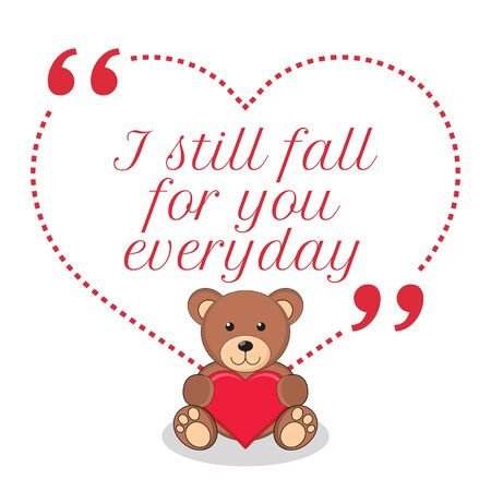 caes: Inspirational love quote. I still fall for you everyday. Simple cute design.
