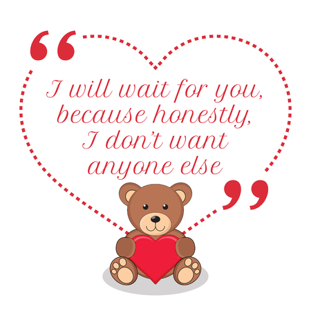 i want you: Inspirational love quote. I will wait for you, because honestly, I dont want anyone else. Simple cute design. Illustration