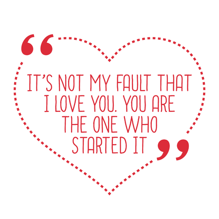 fault: Funny love quote. Its not my fault that I love you. You are the one who started it. Simple trendy design.